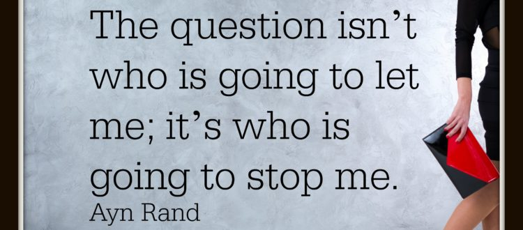 Ayn Rand - Who's going to let me